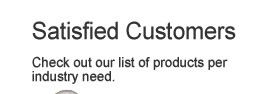 Satisfied Customers: Check out our list of products per industry need.